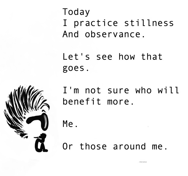 Stillness, Observe