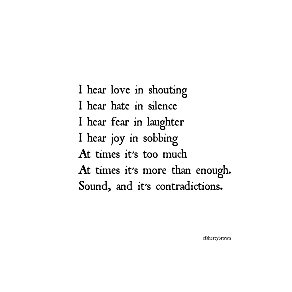 Hear, contradiction, shouting, silence, laugher, sobbing
