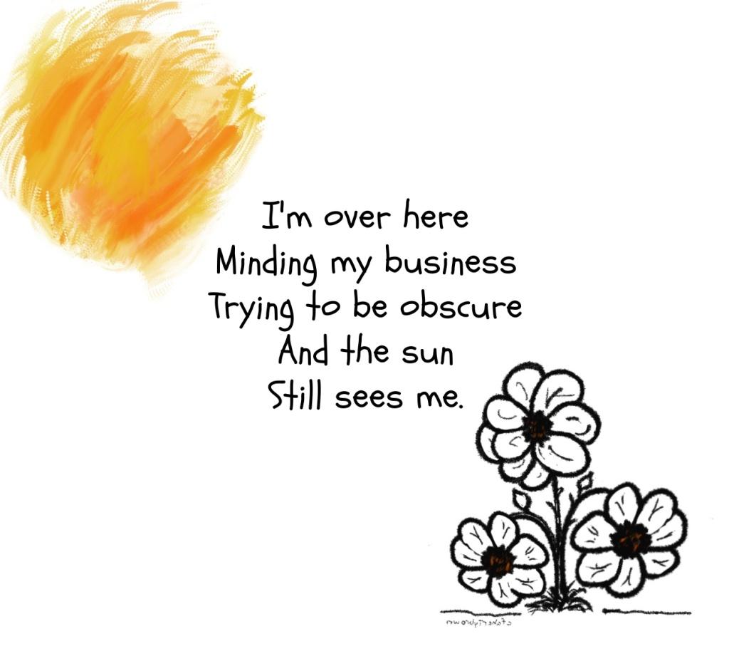 hidden, validated, seen, appreciate, poetic, sun, obscure, bloom,