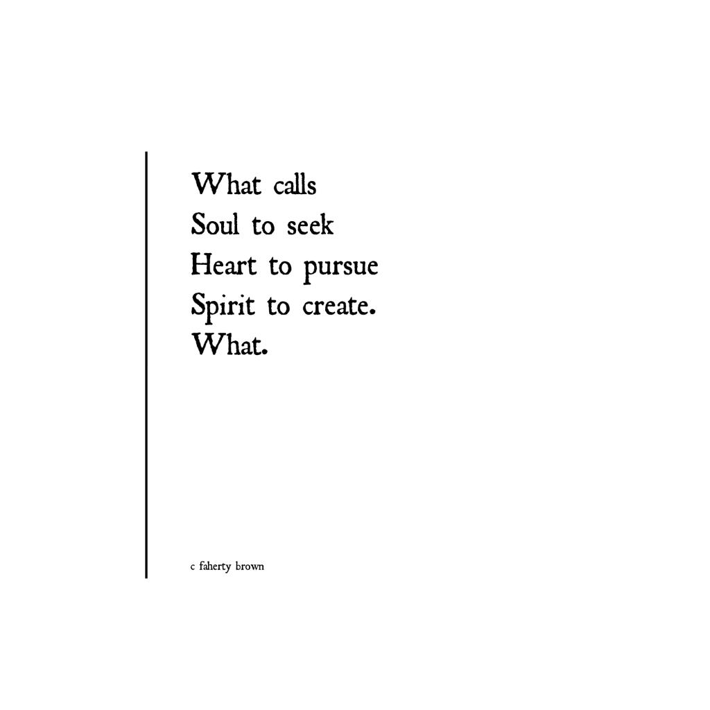 heart, soul, pursue, create, spirit, poetry,