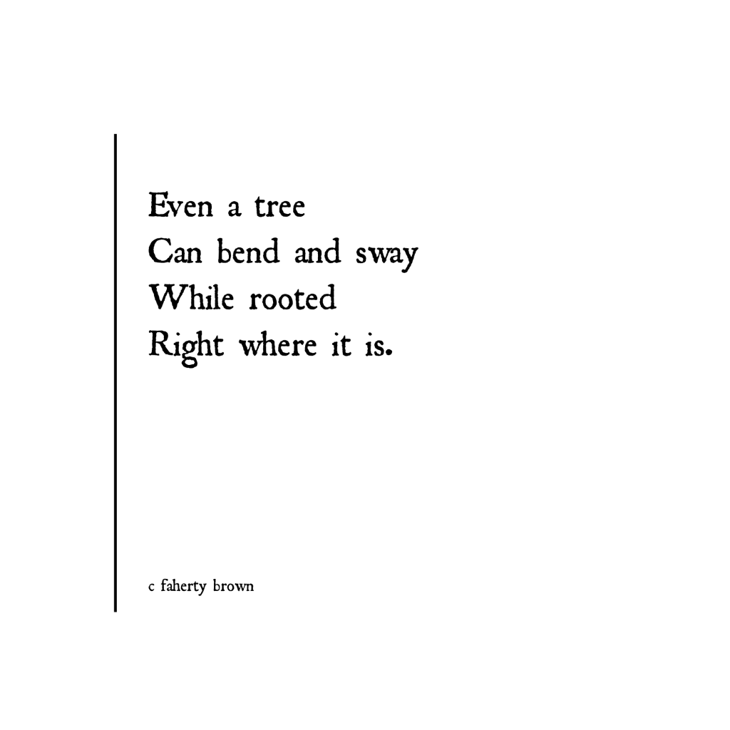 poetry, grow, growth, change, bend, give, sway, wind, tree,